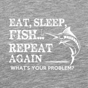 Eat, Sleep, Fish ... - Men's Premium T-Shirt