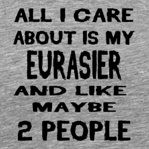 All i care about is my EURASIER - Männer Premium T-Shirt