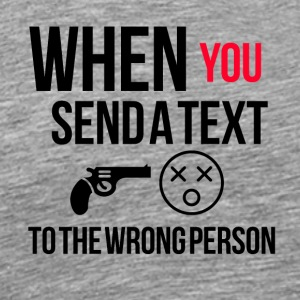 When you send a text to the wrong person - Männer Premium T-Shirt