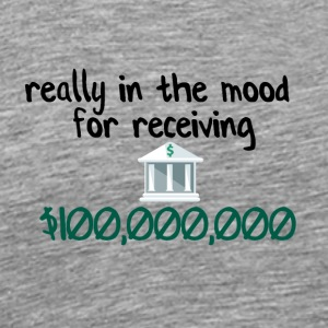In the mood for receiving money - Men's Premium T-Shirt