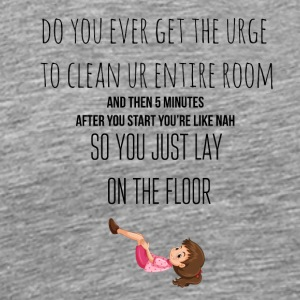 The urge to clean the entire room - Männer Premium T-Shirt