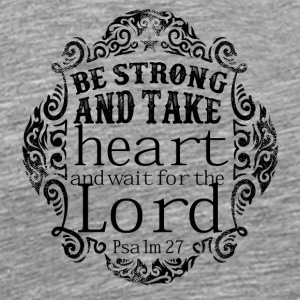Be Strong and Waite The Lord - Men's Premium T-Shirt
