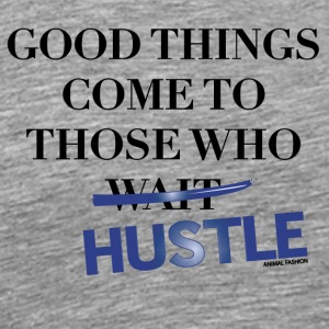 Good Things Come Those Who Hustle Animal Fashion - Men's Premium T-Shirt