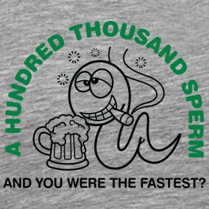 100,000 Sperm And You Were The Fastest ?! - Men's Premium T-Shirt