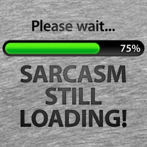 Please Wait. Sarcasm Still Loading! - Men's Premium T-Shirt