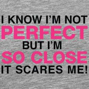I Am Not Perfect. But I'm Close! - Men's Premium T-Shirt
