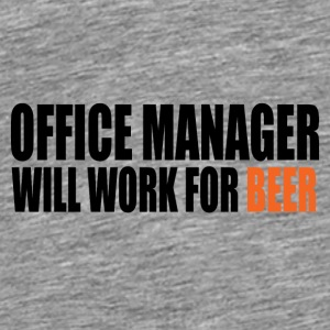 office manager will work for beer - Männer Premium T-Shirt