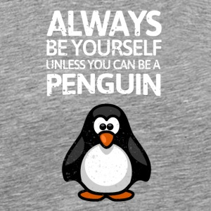 Always be youself unless you can be a Penguin! - Men's Premium T-Shirt