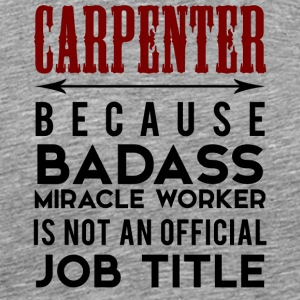 Carpenter: Carpenter, because Badass Miracle - Men's Premium T-Shirt