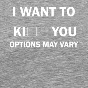 i want to kiss kill you options may very - Männer Premium T-Shirt