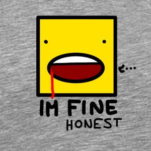 I'm fine....honest - Men's Premium T-Shirt
