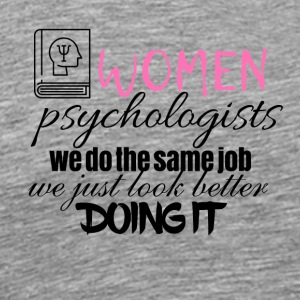 Women psychologists look better doing it - Men's Premium T-Shirt