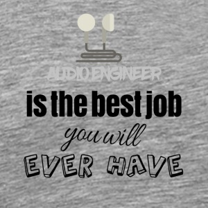 Audio engineer is the best job you will ever have - Männer Premium T-Shirt