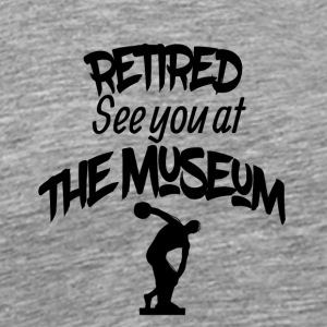 Retired see you at the museum - Männer Premium T-Shirt