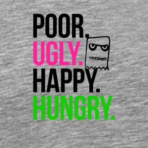 Poor Ugly Happy Hungry - Men's Premium T-Shirt