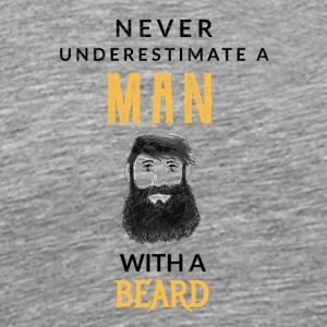 Never underestimate a man with a beard! - Men's Premium T-Shirt