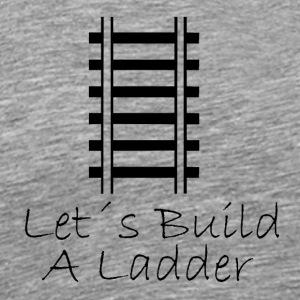 Lets build a ladder - Men's Premium T-Shirt