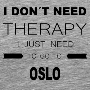 i dont need therapy i just need to go to OSLO - Männer Premium T-Shirt