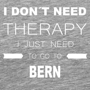 i dont need therapy i just need to go to bern - Men's Premium T-Shirt