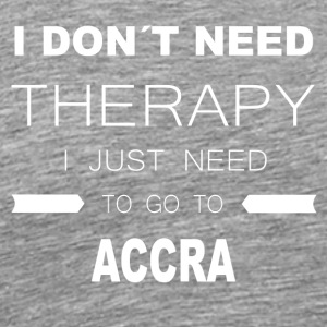 i dont need therapy i just need to go to ACCRA - Männer Premium T-Shirt