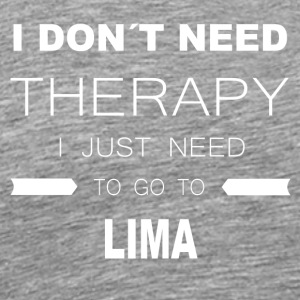 i dont need therapy i just need to go to lima - Men's Premium T-Shirt