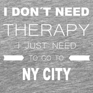 i dont need therapy i just need to go to NY CITY - Männer Premium T-Shirt