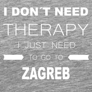 i dont need therapy i just need to go to ZAGREB - Men's Premium T-Shirt
