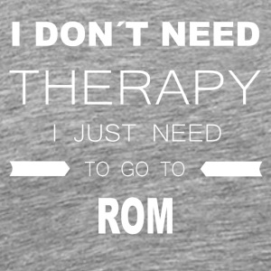 i dont need therapy i just need to go to ROM - Männer Premium T-Shirt
