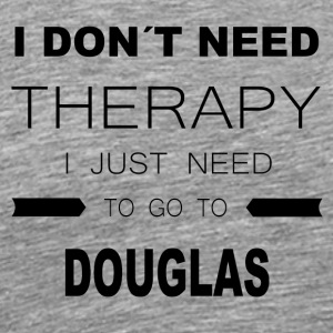 i dont need therapy i just need to go to DOUGLAS - Männer Premium T-Shirt