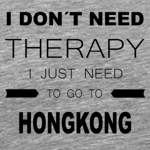 i dont need therapy i just need to go to HONGKON - Männer Premium T-Shirt