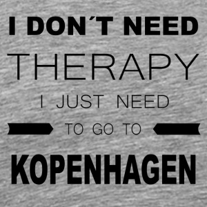 i dont need therapy i just need to go to KOPENHA - Männer Premium T-Shirt