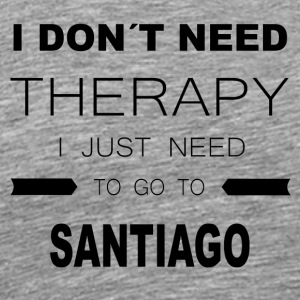 i dont need therapy i just need to go to SANTIAG - Männer Premium T-Shirt