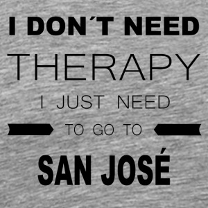 i dont need therapy i just need to go to SAN JOS - Männer Premium T-Shirt