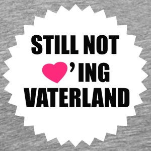 Still not loving Fatherland - Men's Premium T-Shirt