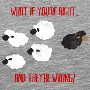 Humor / Lebensweisheit: What If You´re Right And - Männer Premium T-Shirt