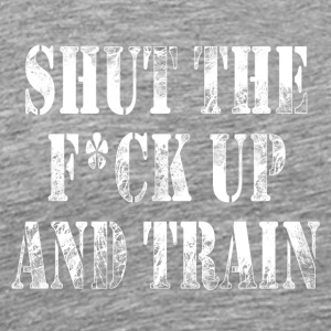 Shut The F * ck Up - Men's Premium T-Shirt