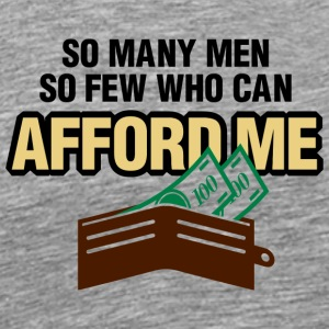 So Many Men But So Few Can Afford Me. - Men's Premium T-Shirt