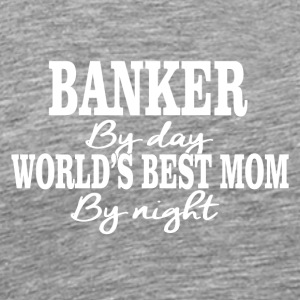 Banker overdag best mom by night - Mannen Premium T-shirt