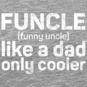 Funcle - Funny Uncle like a dad only cooler grunge - Men's Premium T-Shirt