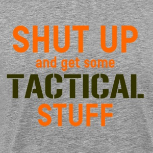 Shut Up and get some tactical stuff - T-shirt Premium Homme