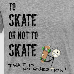 skate or not Skater Shakespeare Skating Geschenk - Männer Premium T-Shirt