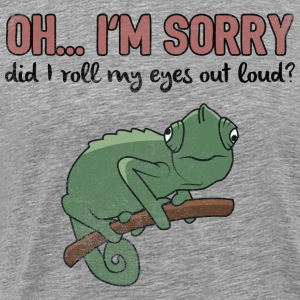 Chameleon> Did I Roll Eyes Loud> Funny Quote - Men's Premium T-Shirt
