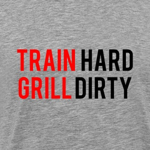 TRAIN HARD GRILL DIRTY - Men's Premium T-Shirt