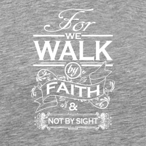 For the walk by faith and not by sight - Männer Premium T-Shirt