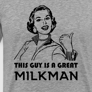Milkman. Great Milkman. Motivational - Men's Premium T-Shirt