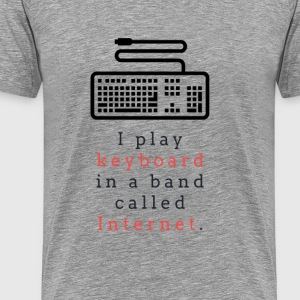 I Play Keyboard in a Band called Internet - Men's Premium T-Shirt
