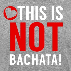 This is not Bachata - DanceShirts