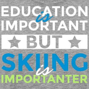 Education is important but skiing is importanter
