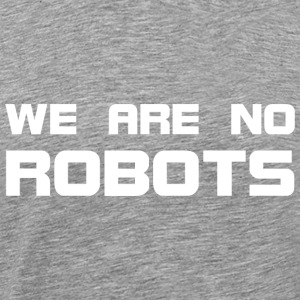 We Are No Robots - are not robots