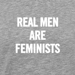 Real Men Are Feminists White